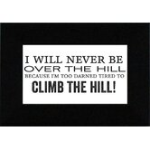 I Will Never Be Over The Hill? Print Art