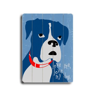 Artehouse LLC Love Me Love My Dog Planked Wood Sign - 20