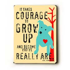 Courage to Grow Up Wood Sign