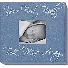 Your First Breath Took Mine Away Picture Frame