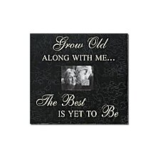 Grow Old Along With Me... Home Frame