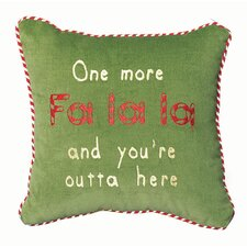 "Phrase ""One More Fa La La and You're Outta Here"" Pillow"