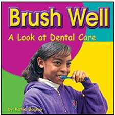 Brush Well A Look At Dental Care